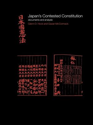 Japan's Contested Constitution: Documents and Analysis - Hook, Glenn D, and McCormack, Gavan