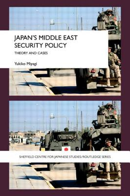 Japan's Middle East Security Policy: Theory and Cases - Miyagi, Yukiko