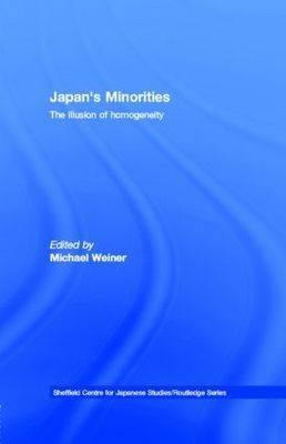 Japan's Minorities: The Illusion of Homogeneity - Weinerm, Michae