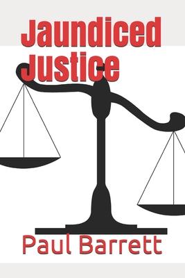 Jaundiced Justice - Barrett, Paul