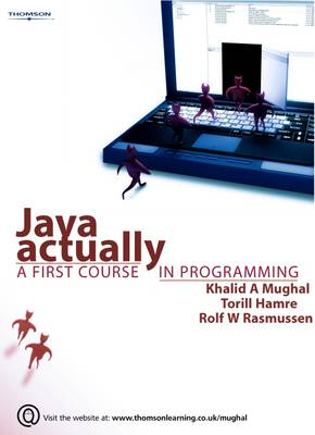 Java Actually: A First Course in Programming - Mughal, Khalid A, and Hamre, Torill, and Rasmussen, Rolf W