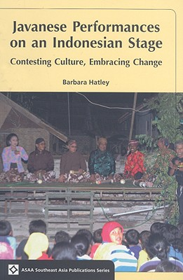 Javanese Performances on an Indonesian Stage: Celebrating Culture, Embracing Change - Hatley, Barbara