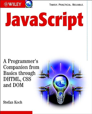 JavaScript: A Programmer's Companion from Basic Through DHTML, CSS and Dom - Koch, Stefan
