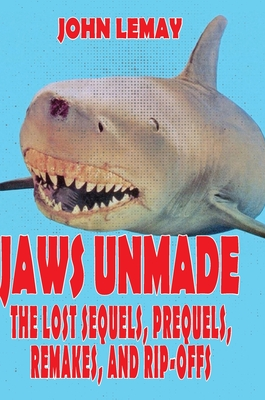 Jaws Unmade: The Lost Sequels, Prequels, Remakes, and Rip-Offs - Lemay, John, and Mullis, Justin (Contributions by)