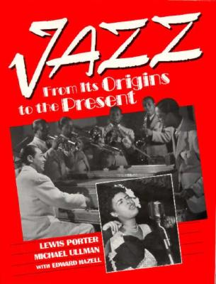 Jazz: From Its Origins to the Present - Porter, Lewis, PhD, and Ullman, Michael, and Hazell, Edward