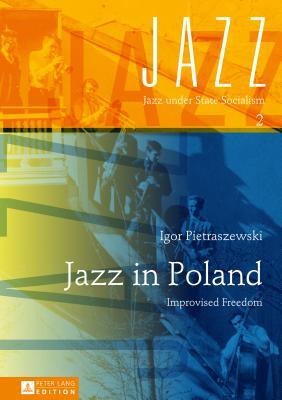 Jazz in Poland: Improvised Freedom - Pietraszewski, Igor