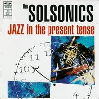 Jazz in the Present Tense - The Solsonics