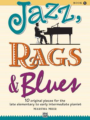 Jazz, Rags & Blues, Bk 1: 10 Original Pieces for the Late Elementary to Early Intermediate Pianist, Book & Online Audio - Mier, Martha (Composer)