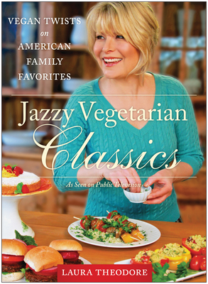 Jazzy Vegetarian Classics: Vegan Twists on American Family Favorites - Theodore, Laura