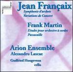 Jean Françaix: Symphonie d'archets; Variations de Concert; Frank Martin: Etudes pour orchestre à cordes; Passacaille