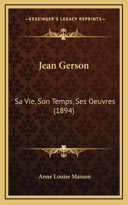 Jean Gerson: Sa Vie, Son Temps, Ses Oeuvres (1894) - Masson, Anne Louise