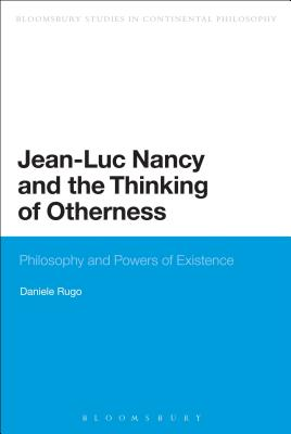 Jean-Luc Nancy and the Thinking of Otherness: Philosophy and Powers of Existence - Rugo, Daniele