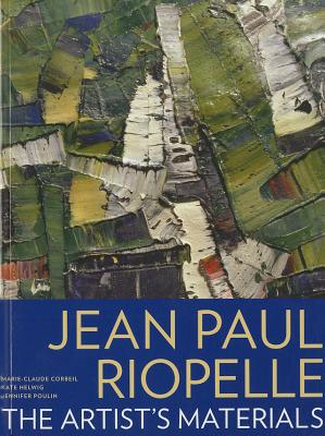 Jean Paul Riopelle: The Artist's Materials - Corbeil, Marie-Claude, and Helwig, Kate, and Poulin, Jennifer