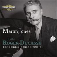 JEANROGERDUCASSETHECOMPLETEPIANOMUSIC - Adrian Farmer (piano); Martin Jones (piano)