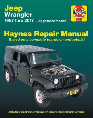 Jeep Wrangler, 1987 Thru 2017 Haynes Repair Manual: All Gasoline Models - Based on a Complete Teardown and Rebuild - Haynes Publishing