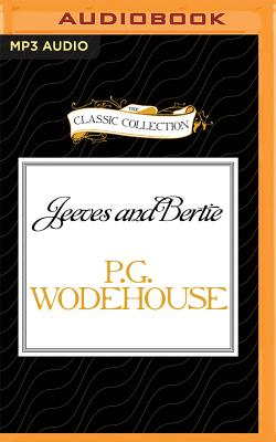 Jeeves and Bertie: The Early Days - Wodehouse, P G, and Mills, Grenville Peter (Performed by)