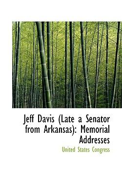 Jeff Davis (Late a Senator from Arkansas): Memorial Addresses - Congress, United States, Professor
