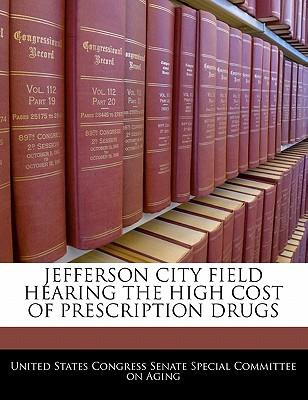 Jefferson City Field Hearing the High Cost of Prescription Drugs - United States Congress Senate Special Co (Creator)