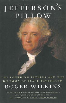 Jefferson's Pillow: The Founding Fathers and the Dilemma of Black Patriotism - Wilkins, Roger W