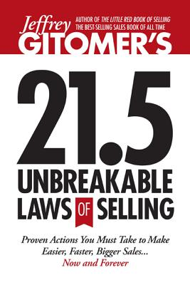 Jeffrey Gitomer's 21.5 Unbreakable Laws of Selling: Proven Actions You Must Take to Make Easier, Faster, Bigger Sales.... Now and Forever! - Gitomer, Jeffrey