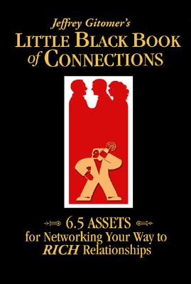 Jeffrey Gitomer's Little Black Book of Connections: 6.5 Assets for Networking Your Way to Rich Relationships - Gitomer, Jeffrey H