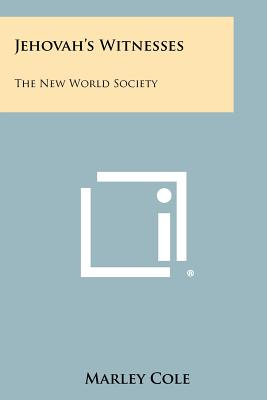 Jehovah's Witnesses: The New World Society - Cole, Marley