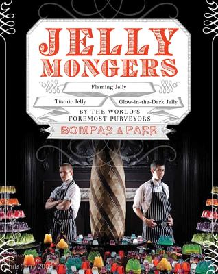 Jellymongers: Glow-In-The-Dark Jelly, Titanic Jelly, Flaming Jelly - Bompas, Sam, and Parr, Harry