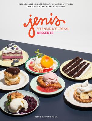 Jeni's Splendid Ice Cream Desserts - Bauer, Jeni Britton