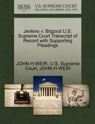 Jenkins V. Bitgood U.S. Supreme Court Transcript of Record with Supporting Pleadings - Weir, John H, and U S Supreme Court (Creator)