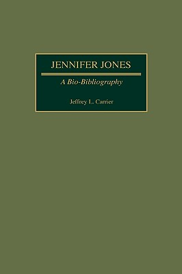 Jennifer Jones: A Bio-Bibliography - Carrier, Jeffrey