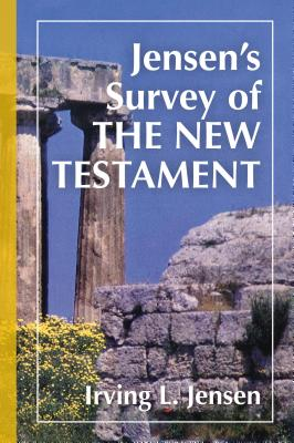 Jensen's Survey of the New Testament - Jensen, Irving L, B.A., S.T.B., Th.D.