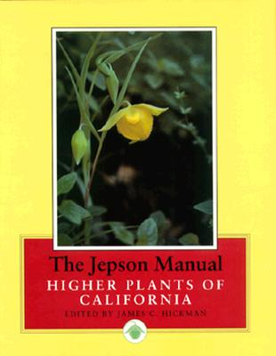 Jepson Manual: Higher Plants of California - Hickman, James C (Editor)