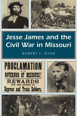 Jesse James and the Civil War in Missouri - Dyer, Robert L