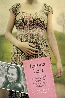 Jessica Lost: A Story of Birth, Adoption & the Meaning of Motherhood - Crumpacker, Bunny, and Picariello, J S
