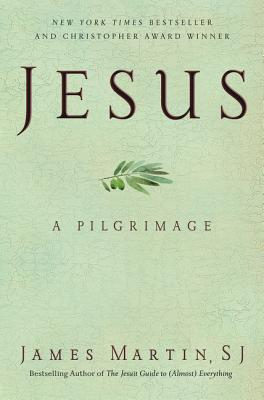 Jesus: A Pilgrimage - Martin, James