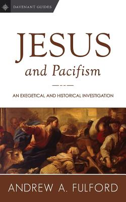 Jesus and Pacifism: An Exegetical and Historical Investigation - Fulford, Andrew a