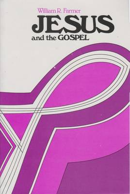 Jesus and the Gospel - Farmer, W. R.