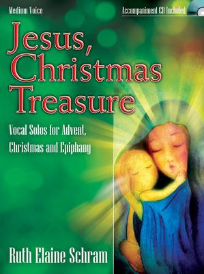 Jesus, Christmas Treasure: Vocal Solos for Advent, Christmas and Epiphany - Schram, Ruth Elaine (Composer)