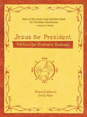 Jesus for President: Politics for Ordinary Radicals - Claiborne, Shane, and Haw, Chris