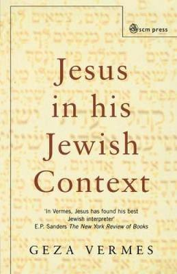 Jesus in His Jewish Context - Vermes, Geza