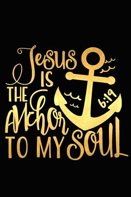 Jesus Is the Anchor to My Soul 6: 19: A Matte Soft Cover Daily Prayer Journal Notebook to Write In, 120 Blank Lined Pages for Thoughts, Prayers, Thanks and Devotions - Devotional Journals