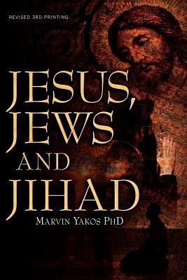 Jesus, Jews and Jihad - Yakos, Marvin