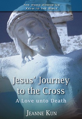 Jesus' Journey to the Cross: A Love Unto Death - Kun, Jeanne