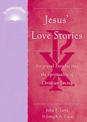 Jesus' Love Stroies: Scriptural Insights Into the Spirituality of Christian Loving - Loya, John A, and Loya, Joseph A