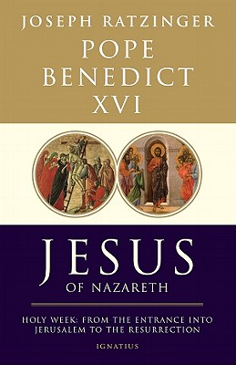 Jesus of Nazareth: Holy Week: From the Entrance Into Jerusalem to the Resurrection - Benedict XVI, Pope Emeritus