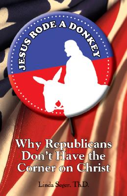 Jesus Rode a Donkey: Why Republicans Don't Have the Corner on Christ - Seger, Linda, Dr.