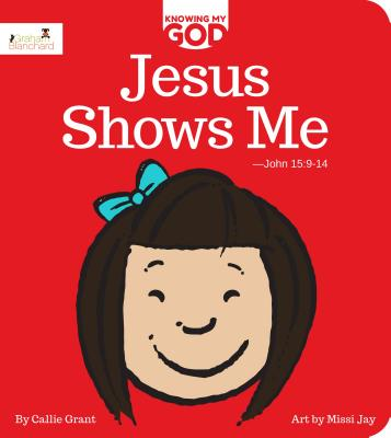 Jesus Shows Me: Knowing My God Series - Grant, Callie