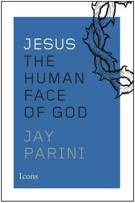 Jesus: The Human Face of God - Parini, Jay