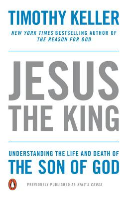 Jesus the King: Understanding the Life and Death of the Son of God - Keller, Timothy