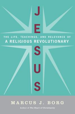 Jesus: The Life, Teachings, and Relevance of a Religious Revolutionary - Borg, Marcus J, Dr.